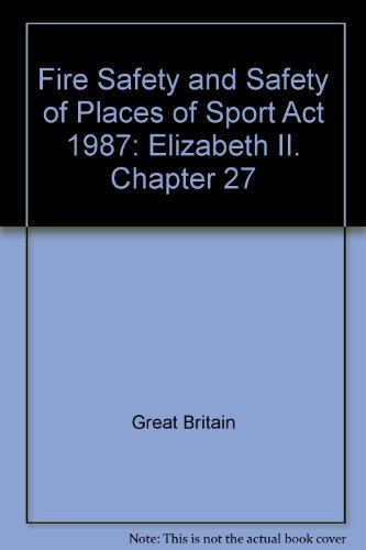 9780105427872: Fire Safety and Safety of Places of Sport Act 1987: Elizabeth II. Chapter 27