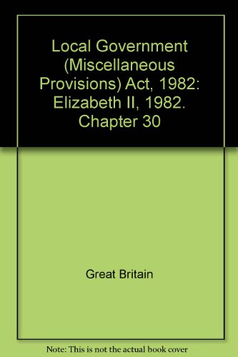 9780105430827: Local Government (Miscellaneous Provisions) Act, 1982: Elizabeth II, 1982. Chapter 30