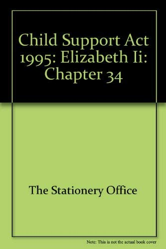 9780105434955: Child Support Act 1995: Elizabeth II: Chapter 34