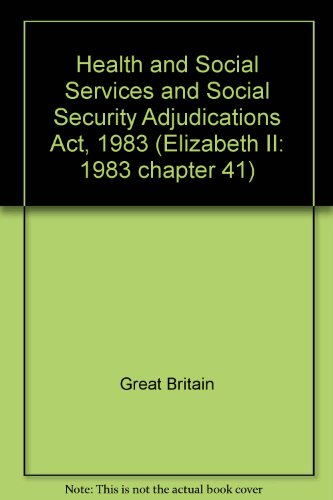 9780105441830: Health and Social Services and Social Security Adjudications Act, 1983 (Elizabeth II: 1983 chapter 41)