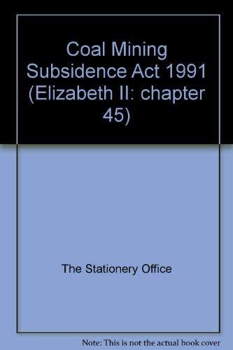9780105445913: Coal Mining Subsidence Act 1991 (Elizabeth II: chapter 45)