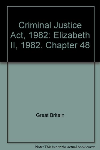 9780105448822: Criminal Justice Act, 1982: Elizabeth II, 1982. Chapter 48