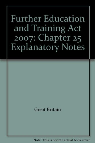 9780105625070: Further Education and Training Act 2007: Chapter 25 Explanatory Notes