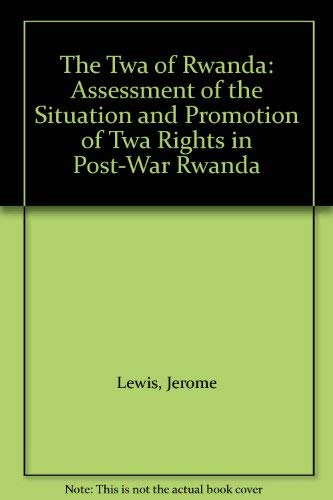 9780105638704: The Twa of Rwanda: Assessment of the Situation and Promotion of Twa Rights in Post-war Rwanda