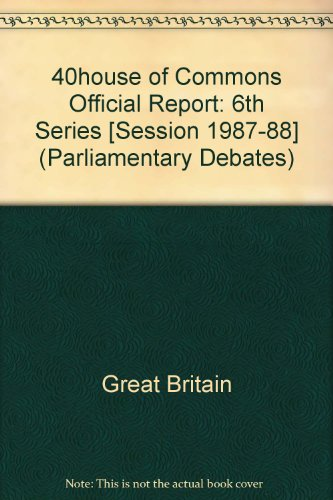 9780106811335: 40house of Commons Official Report: 6th Series [Session 1987-88] (Parliamentary Debates)