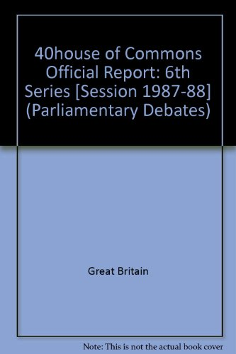 9780106811373: 40house of Commons Official Report: 6th Series [Session 1987-88] (Parliamentary Debates)