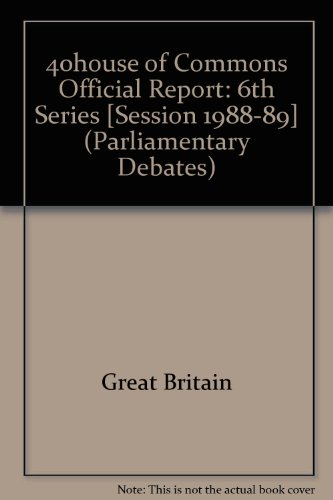 9780106811441: 40house of Commons Official Report: 6th Series [Session 1988-89] (Parliamentary Debates)
