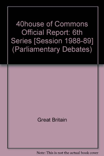 9780106811496: 40house of Commons Official Report: 6th Series [Session 1988-89] (Parliamentary Debates)