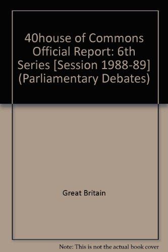 9780106811519: 40house of Commons Official Report: 6th Series [Session 1988-89] (Parliamentary Debates)