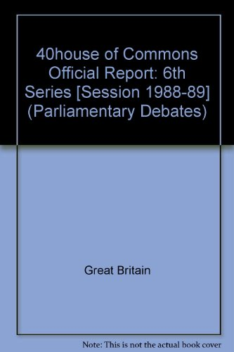9780106811595: 40house of Commons Official Report: 6th Series [Session 1988-89] (Parliamentary Debates)