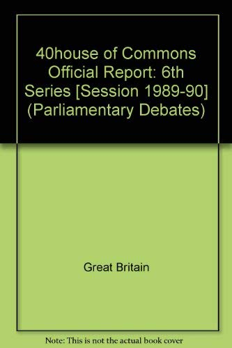 9780106811748: 40house of Commons Official Report: 6th Series [Session 1989-90] (Parliamentary Debates)