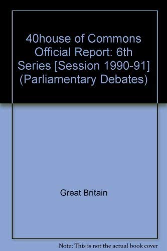 9780106811922: 40house of Commons Official Report: 6th Series [Session 1990-91] (Parliamentary Debates)