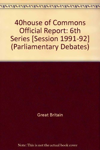 9780106812004: 40house of Commons Official Report: 6th Series [Session 1991-92] (Parliamentary Debates)