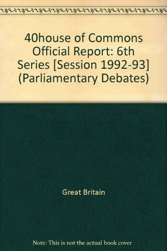 9780106812226: 40house of Commons Official Report: 6th Series [Session 1992-93] (Parliamentary Debates)