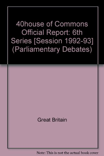 9780106812257: 40house of Commons Official Report: 6th Series [Session 1992-93] (Parliamentary Debates)