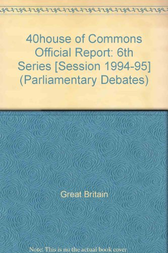 9780106812578: 40house of Commons Official Report: 6th Series [Session 1994-95] (Parliamentary Debates)