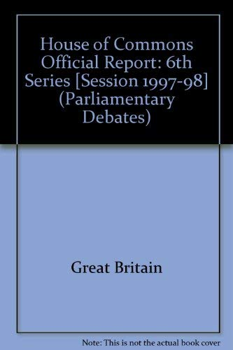 9780106812967: House of Commons Official Report [Session 1997-98] (Parliamentary Debates (Hansard) [6th Series])