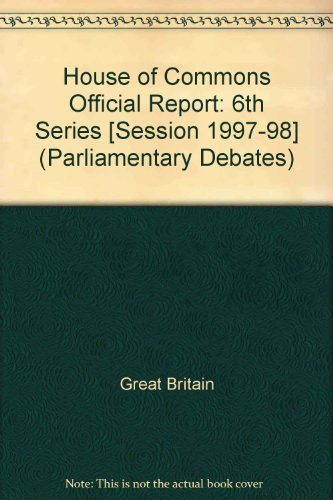 9780106813063: House of Commons Official Report [Session 1997-98] (Parliamentary Debates (Hansard) [6th Series])
