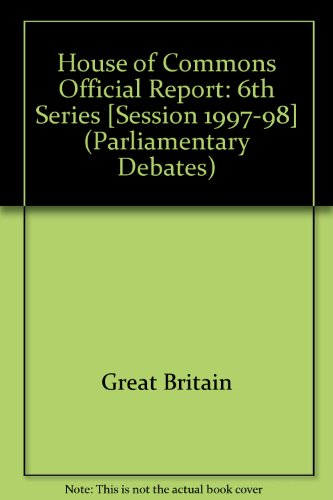 9780106813070: House of Commons Official Report [Session 1997-98] (Parliamentary Debates (Hansard) [6th Series])