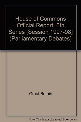 9780106813131: House of Commons Official Report [Session 1997-98] (Parliamentary Debates (Hansard) [6th Series])