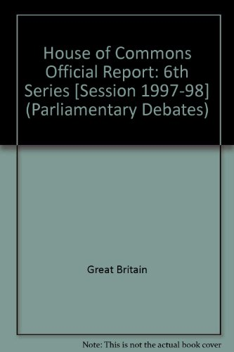 9780106813148: House of Commons Official Report: 6th Series [Session 1997-98] (Parliamentary Debates)