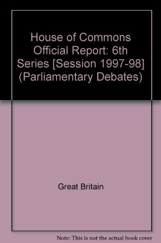9780106813162: House of Commons Official Report: 6th Series [Session 1997-98] (Parliamentary Debates)