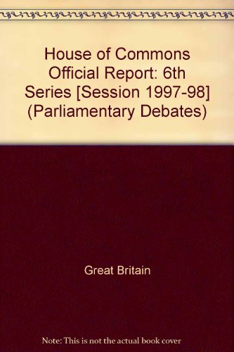 9780106813179: House of Commons Official Report: 6th Series [Session 1997-98] (Parliamentary Debates)