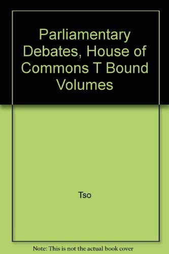 9780106813346: Parliamentary Debates, House of Commons ? Bound Volumes