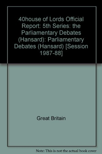 9780107805005: 40house of Lords Official Report: 5th Series: the Parliamentary Debates (Hansard): Parliamentary Debates (Hansard) [Session 1987-88]