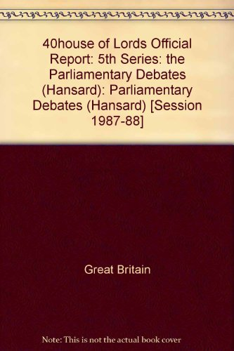 9780107805012: 40house of Lords Official Report: 5th Series: the Parliamentary Debates (Hansard): Parliamentary Debates (Hansard) [Session 1987-88]