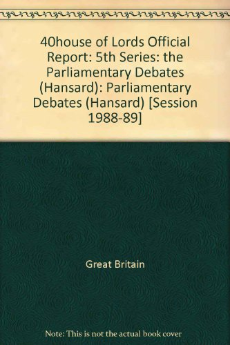 9780107805043: 40house of Lords Official Report: 5th Series: the Parliamentary Debates (Hansard): Parliamentary Debates (Hansard) [Session 1988-89]