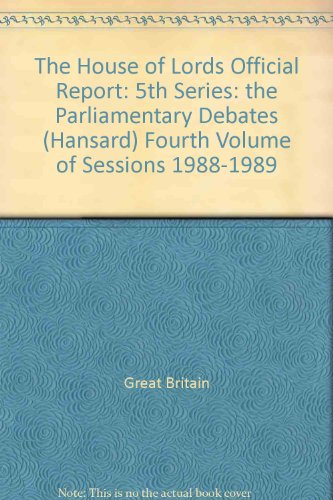 9780107805050: The House of Lords Official Report: 5th Series: the Parliamentary Debates (Hansard) Fourth Volume of Sessions 1988-1989