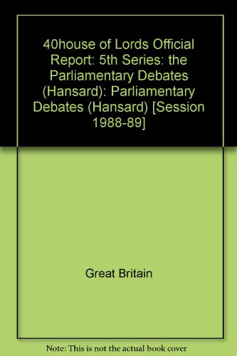 9780107805098: 40house of Lords Official Report: 5th Series: the Parliamentary Debates (Hansard): Parliamentary Debates (Hansard) [Session 1988-89]