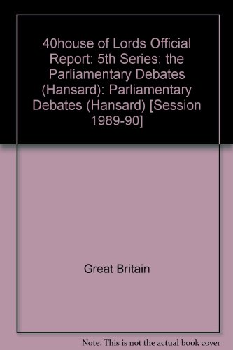 9780107805173: 40house of Lords Official Report: 5th Series: the Parliamentary Debates (Hansard): Parliamentary Debates (Hansard) [Session 1989-90]