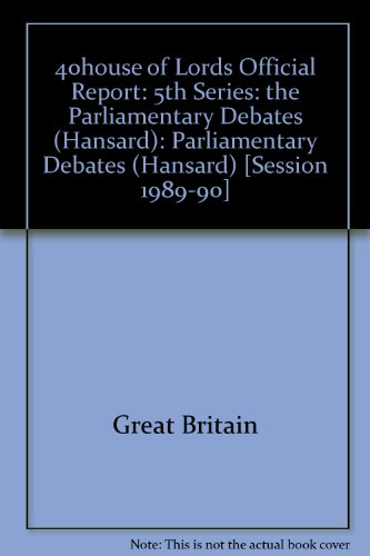 9780107805210: 40house of Lords Official Report: 5th Series: the Parliamentary Debates (Hansard): Parliamentary Debates (Hansard) [Session 1989-90]