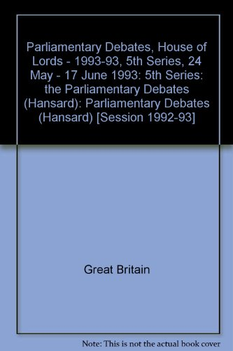 9780107805463: Parliamentary Debates, House of Lords - 1993-93, 5th Series, 24 May - 17 June 1993