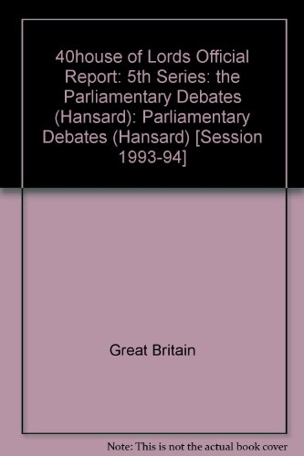 9780107805500: 40house of Lords Official Report: 5th Series: the Parliamentary Debates (Hansard): Parliamentary Debates (Hansard) [Session 1993-94]