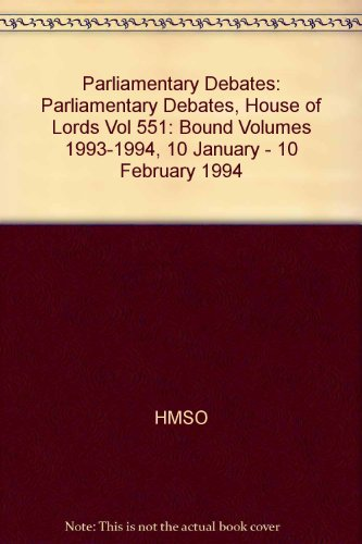 9780107805517: Parliamentary Debates, House of Lords: Bound Volumes 1993-1994, 10 January - 10 February 1994 (Vol 551)