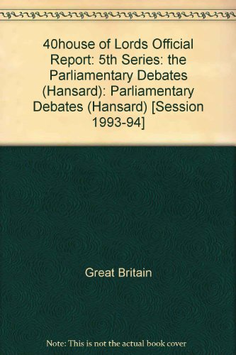 9780107805548: 40house of Lords Official Report: 5th Series: the Parliamentary Debates (Hansard): Parliamentary Debates (Hansard) [Session 1993-94]