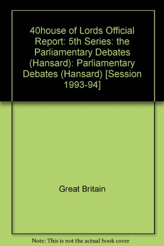 9780107805562: 40house of Lords Official Report: 5th Series: the Parliamentary Debates (Hansard): Parliamentary Debates (Hansard) [Session 1993-94]