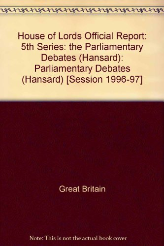 9780107805760: House of Lords Official Report: 5th Series: the Parliamentary Debates (Hansard): Parliamentary Debates (Hansard) [Session 1996-97]