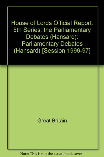 9780107805784: House of Lords Official Report: 5th Series: the Parliamentary Debates (Hansard): Parliamentary Debates (Hansard) [Session 1996-97]