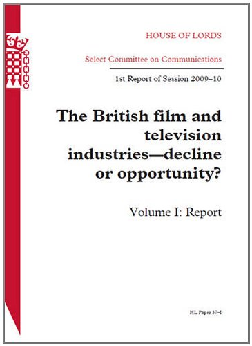 9780108459290: British Film And Television Industries - Decline Or Opportunity? First Report Of Session 2009-10, Report: House Of Lords Paper 37-I Session 2009-10 (Hl) (Volume I)