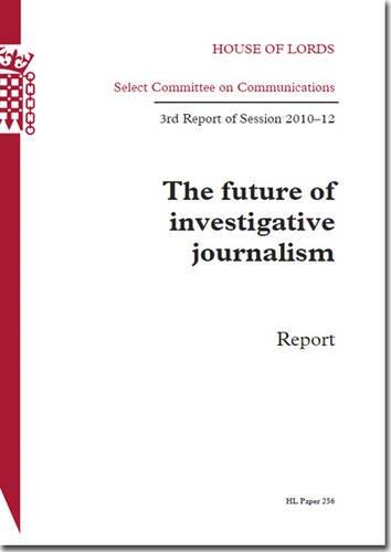 9780108475283: Future of Investigative Journalism Report: Third Report of Session 2010-12 (Hl 256, Third Report of Session 2010-12)