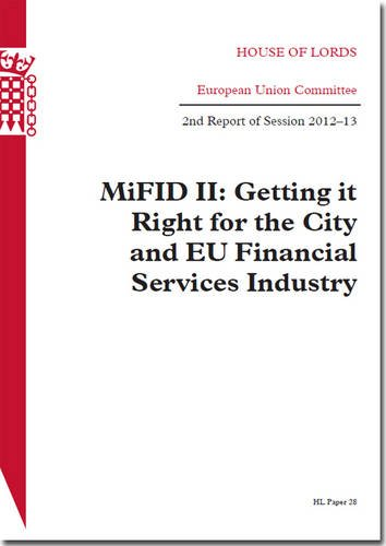 9780108476037: MiFID II: Getting it Right for the City and EU Financial Services Industry, 2nd Report of Session 2012-13 (House of Lords Papers)