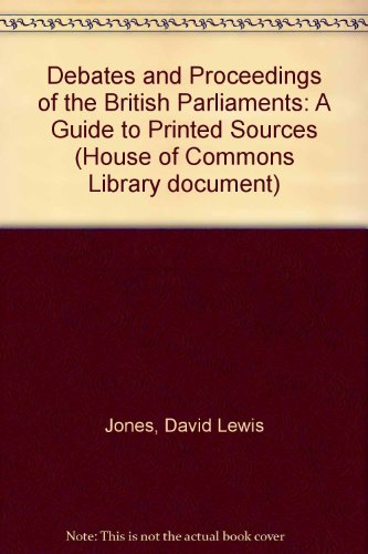 Debates and Proceedings of the British Parliaments: A Guide to Printed Sources: Jones, David Lewis