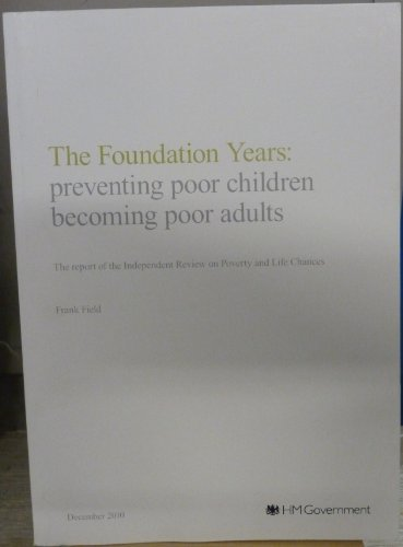 9780108509605: The Foundation Years: Preventing Poor Children Becoming Poor Adults (The Report of the Independent Review on Poverty and Life Chances)