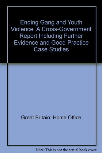 9780108511066: Ending Gang and Youth Violence: A Cross-Government Report Including Further Evidence and Good Practice Case Studies
