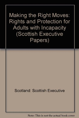 9780108880025: Making the Right Moves: Rights and Protection for Adults with Incapacity (Scottish Executive Papers)