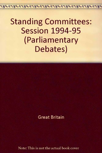 9780109378958: House of Commons Standing Committee Debates - Bound Volumes 1994-95 (Parliamentary Debates)